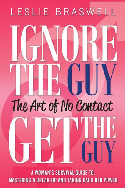 Ignore the Guy, Get the Guy - The Art of No Contact A Woman\u0027s
