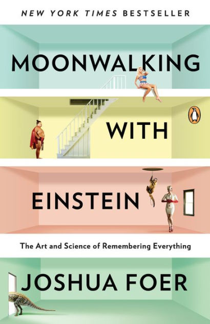 Moonwalking with Einstein The Art and Science of Remembering