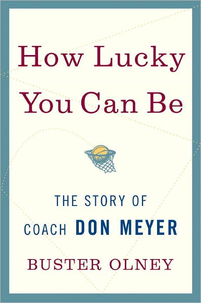 How Lucky You Can Be The Story of Coach Don Meyer by Buster Olney