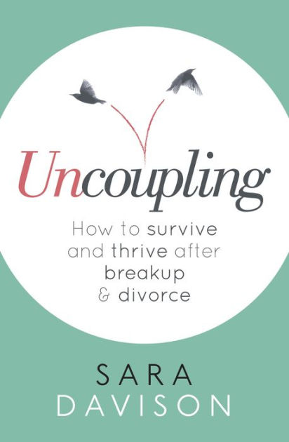 Uncoupling How to survive and thrive after breakup and divorce by