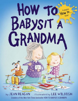 How to Babysit a Grandma by Jean Reagan, Lee Wildish, Hardcover