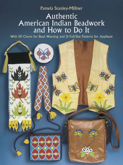 authentic american indian beadwork and how to do it with 50 charts for bead weaving and 21 full size patterns for applique pamela stanley millner