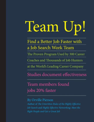 Team Up! Find a Better Job Faster with a Job Search Work Team The