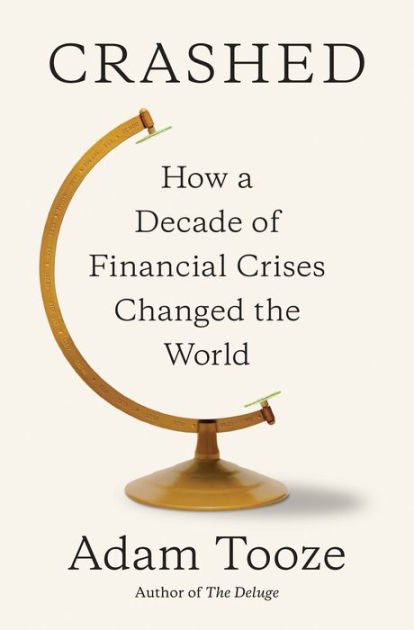 Crashed How a Decade of Financial Crises Changed the World by Adam