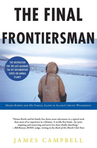 The Final Frontiersman Heimo Korth and His Family, Alone in
