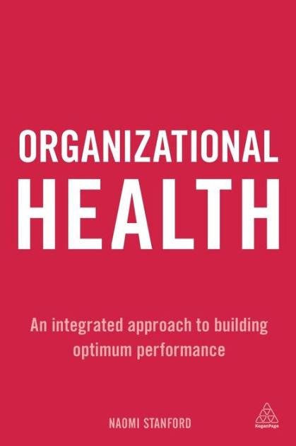 Organizational Health An Integrated Approach to Building Optimum