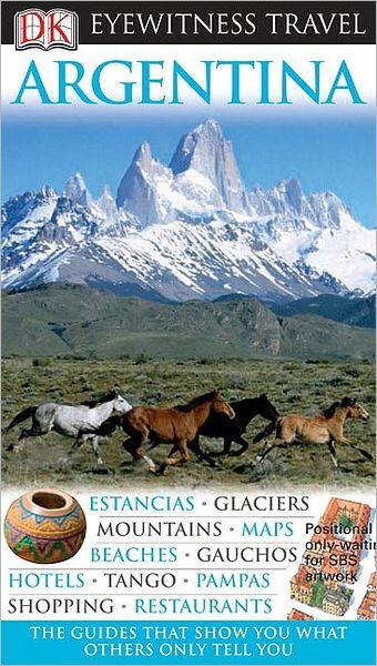 DK Eyewitness Travel Guide: Argentina by Demetrio Carrasco, Paperback | Barnes & Noble®