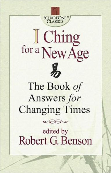 I Ching for a New Age The Book of Answers for Changing Times by