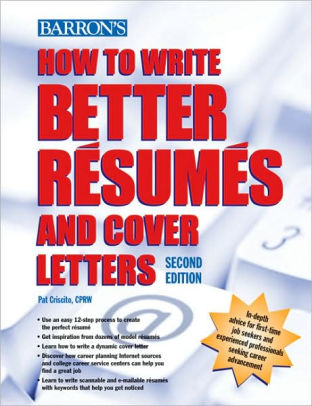How to Write Better Resumes and Cover Letters by Pat Criscito CPRW