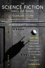 The Science Fiction Hall of Fame, Volume One, 1929-1964: The Greatest Science Fiction Stories of All Time Chosen by the Members of The Science Fiction Writers of America