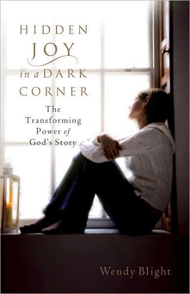 Hidden Joy in a Dark Corner The Transforming Power of God\u0027s Story