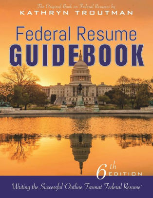 Federal Resume Guidebook, 6th Edition by Kathryn Troutman, Paperback