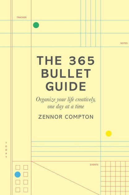 The 365 Bullet Guide Organize Your Life Creatively, One Day at a