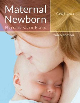 Maternal Newborn Nursing Care Plans / Edition 3 by Carol J Green
