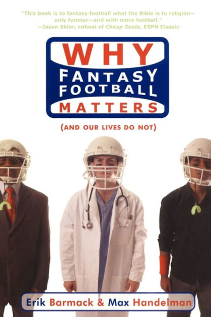 Why Fantasy Football Matters (and Our Lives Do Not) by Erik Barmack