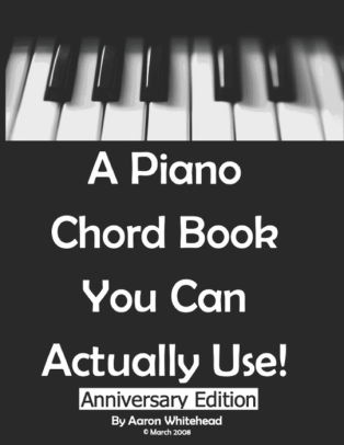 A Piano Chord Book You Can Actually Use! by Aaron Whitehead