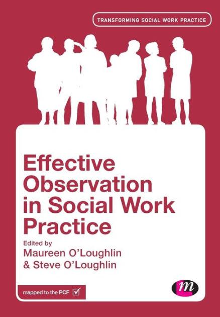 Effective Observation in Social Work Practice by Maureen O\u0027Loughlin - social work practice