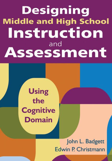 Designing Middle and High School Instruction and Assessment Using