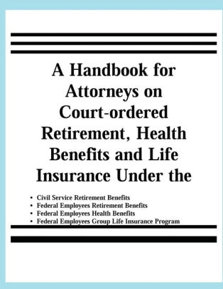 A Handbook for Attorneys on Court-Ordered Retirement, Health - retirement program