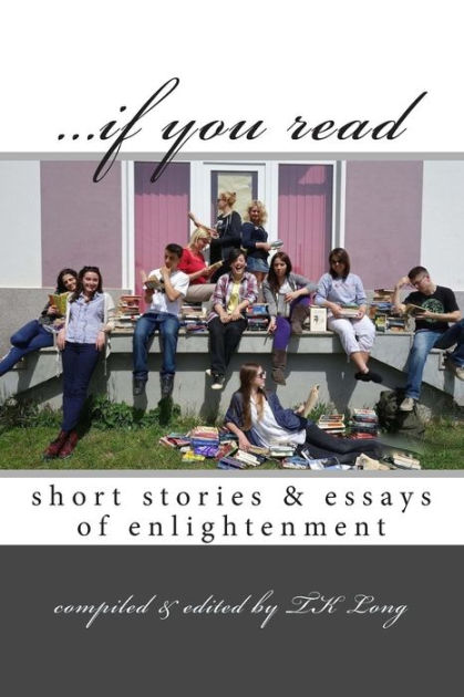 if you read short stories  essays of enlightenment by T K Long