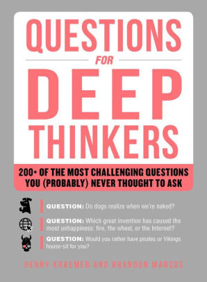 Questions for Deep Thinkers 200+ of the Most Challenging Questions