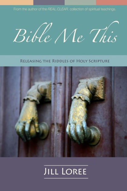 Bible Me This Releasing the Riddles of Holy Scripture by Jill Loree