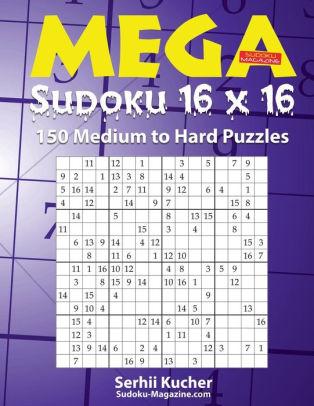 Mega Sudoku 16 x 16 - 150 Medium to Hard Puzzles by Serhii Kucher