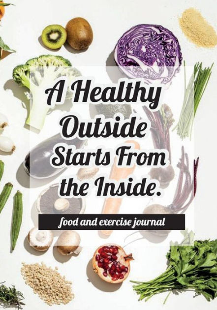 Food and exercise journal - A Healthy Outside Starts From the Inside