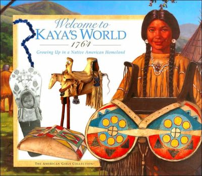 Welcome to Kaya's World, 1764: Growing up in a Native American Homeland (American Girls ...