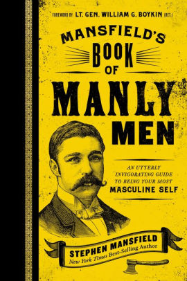 Mansfield\u0027s Book of Manly Men An Utterly Invigorating Guide to