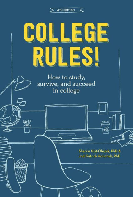College Rules!, 4th Edition How to Study, Survive, and Succeed in