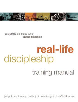 Real-Life Discipleship Training Manual Equipping Disciples Who Make