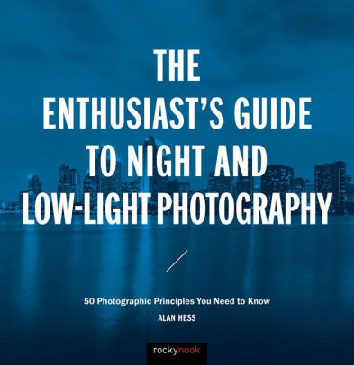 The Enthusiast\u0027s Guide to Night and Low-Light Photography 50 - principles of photography