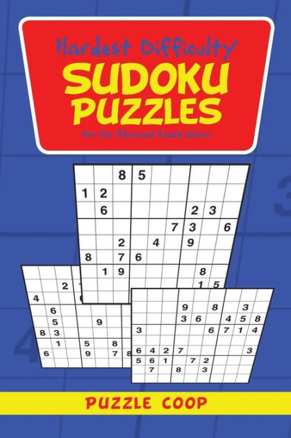 Hardest Difficulty Sudoku Puzzles for the Advanced Puzzle Solver by