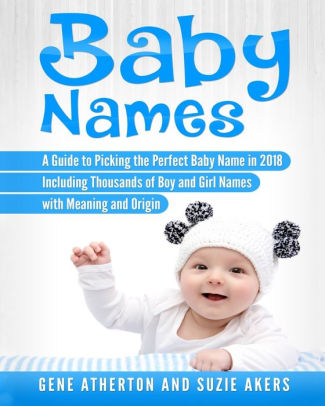 Baby Names A Guide to Picking the Perfect Baby Name in 2018