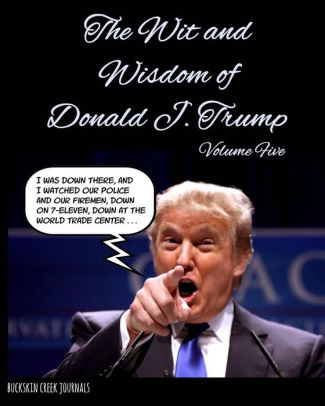 The Wit and Wisdom of Donald J Trump - Volume Five 8\