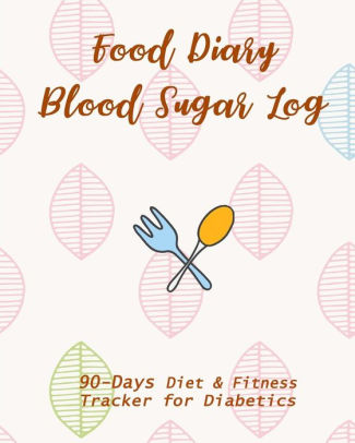 Food Diary  Blood Sugar Log 90-Day Diet  Fitness Tracker for