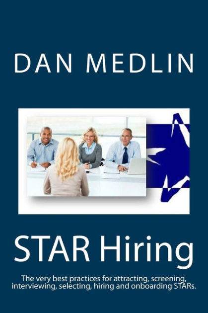STAR Hiring The very best practices for attracting, screening