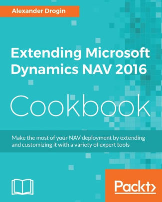 Extending Microsoft Dynamics NAV 2016 Cookbook by Alexander Drogin