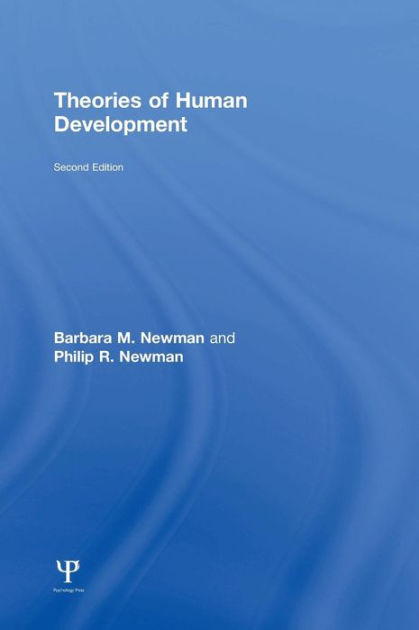 Theories of Human Development by Barbara M Newman, Philip R Newman