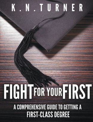 Fight For Your First - A Comprehensive Guide to Getting A First