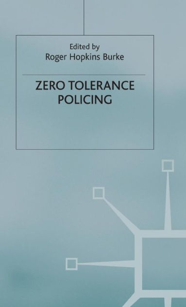 Zero Tolerance Policing by Roger Hopkins Burke, Hardcover Barnes
