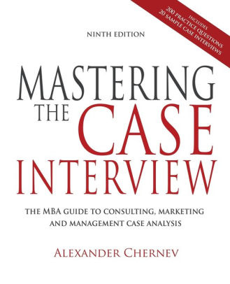 Mastering the Case Interview, 9th Edition by Alexander Chernev