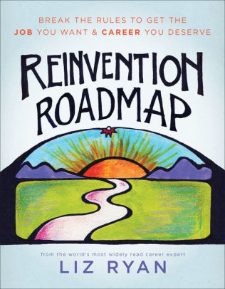 Reinvention Roadmap Break the Rules to Get the Job You Want and