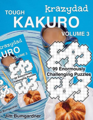 Krazydad Tough Kakuro Volume 3 99 Enormously Challenging Puzzles by