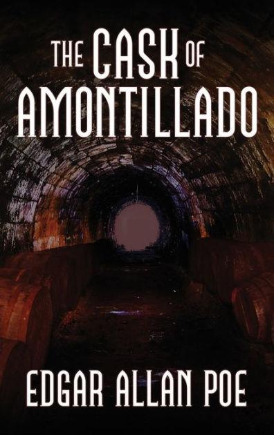 The Cask of Amontillado Fifteen of Edgar Allan Poe\u0027s Greatest