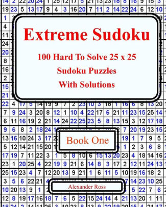 Extreme Sudoku 100 Hard To Solve 25 x 25 Sudoku Puzzles With