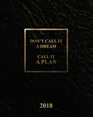 Don\u0027t call it a dream, Call it a plan Planner 2018, Academic year