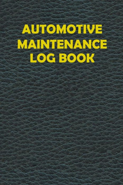 Automotive Maintenance Log Book (6 Inches x 9 Inches) Vehicle