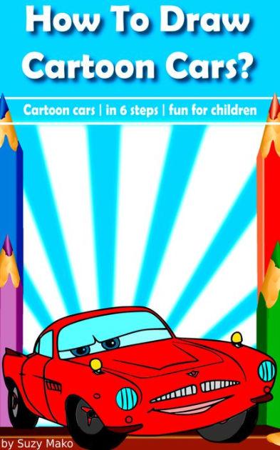How to draw cartoon cars? Draw cartoon cars in just 6 steps, fun